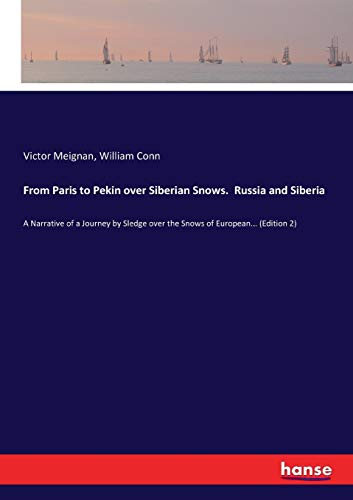 From Paris to Pekin over Siberian Snows.: Meignan, Victor