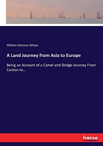 A Land Journey from Asia to Europe: Whyte, William Athenry