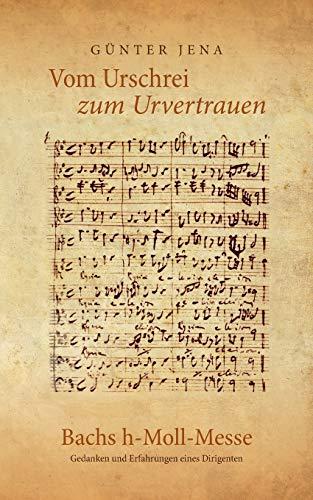 Vom Urschrei Zum Urvertauen - Bachs H-Moll-Messe: Gunter Jena