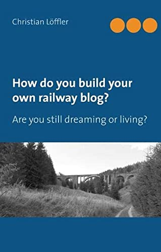 How do you build your own railway blog?: Are you still dreaming or living? (Hardback): Christian ...