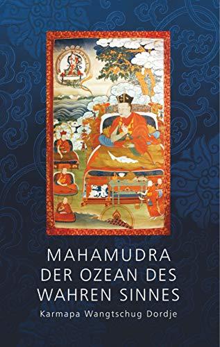 Mahamudra - Der Ozean des wahren Sinnes: Karmapa Wantschug Dordje