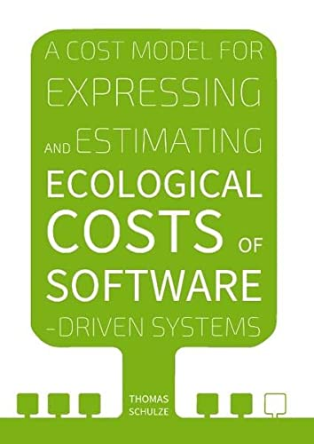 A Cost Model for Expressing and Estimating Ecological Costs of Software-Driven Systems (Hardback): ...