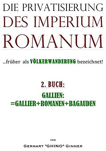 Die Privatisierung des Imperium Romanum. Bd.2: GALLIEN=GALLIER+ROMANEN+BAGAUDEN (Paperback): ...