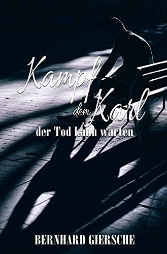 Kampf dem Karl: der Tod kann warten: Bernhard Giersche