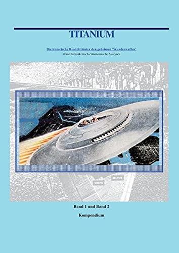 Titanium Kompendium Band 1 und 2: Die Realität über die geheimen Wunderwaffen (Paperback): William ...