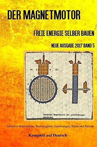 Der Magnetmotor: Freie Energie selber bauen Neue Ausgabe 2017 Band 5 Taschenbuch (Paperback): ...