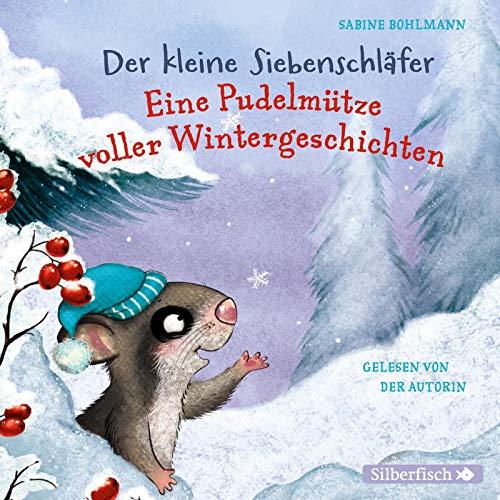 Der kleine Siebenschläfer: Eine Pudelmütze voller Wintergeschichten - Bohlmann, Sabine