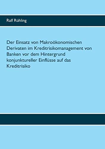 Der Einsatz Von Makroand#xef;and#xbf;and#xbd;konomischen Derivaten Im Kreditrisikomanagement: Ralf Ruhling