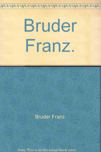 Bruder Franz. - Bruder Franz. [Unknown Binding]