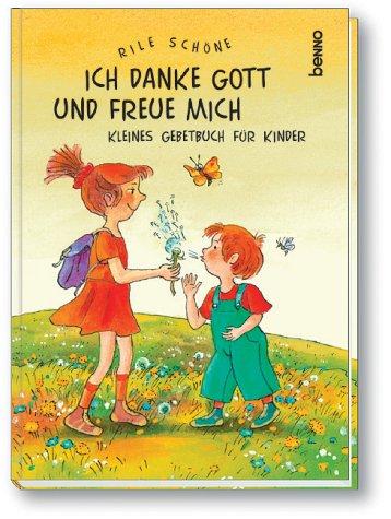 Ich danke Gott und freue mich : kleines Gebetbuch für Kinder: Mit Ill. von Gisela Röder - Schöne, Rile und Gisela Röder