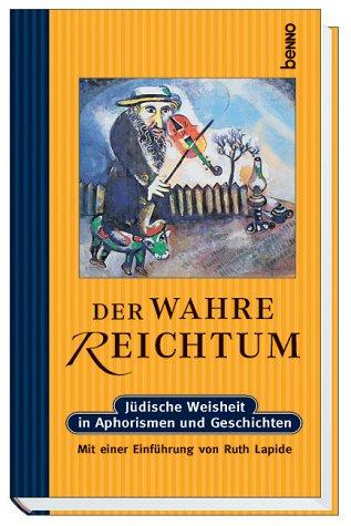 9783746215624: Der wahre Reichtum. Jüdische Weisheiten in Aphorismen und Geschichten.