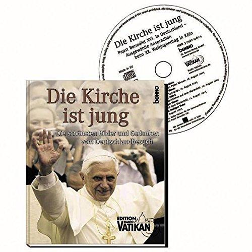 Die Kirche ist jung : die schönsten Bilder und Gedanken vom Deutschlandbesuch. Benedikt XVI. ...