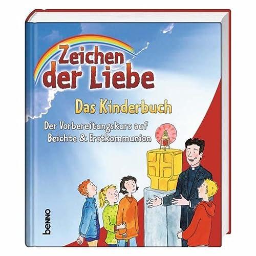 9783746222349: Zeichen der Liebe - Das Kinderbuch: Der Vorbereitungskurs auf Beichte & Erstkommunion
