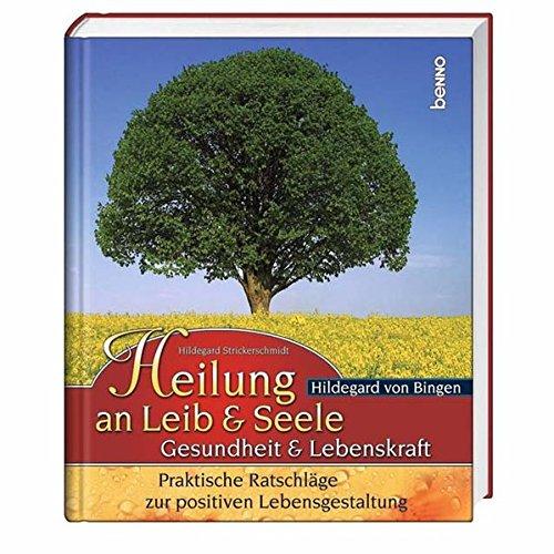 9783746222875: Hildegard von Bingen - Heilung an Leib & Seele: Gesundheit & Lebenskraft. Praktische Ratschläge zur positiven Lebensgestaltung