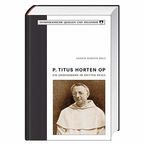 9783746224190: P. Titus Horten OP: Ein Ordensmann im Dritten Reich