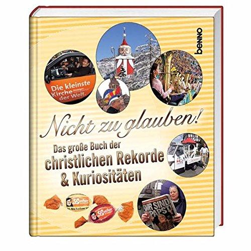9783746227863: Nicht zu glauben!: Das große Buch der christlichen Rekorde und Kuriositäten