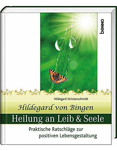 9783746230580: Hildegard von Bingen Heilung an Leib und Seele: Praktische Ratschläge zur positiven Lebensgestaltung
