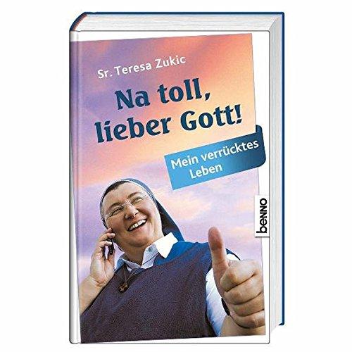 9783746232355: Na toll, lieber Gott!: Mein verr�cktes Leben