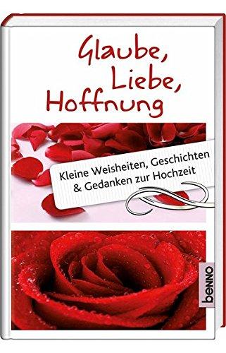 9783746233499: Glaube, Liebe, Hoffnung: Kleine Weisheiten, Geschichten und Gedanken zur Hochzeit