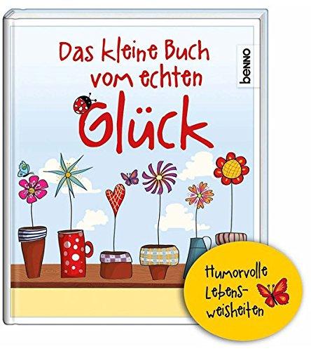 9783746235769: Das kleine Buch vom echten Gl�ck: Humorvolle Lebensweisheiten