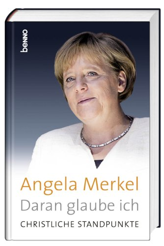 Daran glaube ich: Christliche Standpunkte - Merkel, Angela