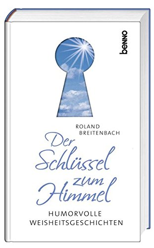 Der Schlüssel zum Himmel: Humorvolle Weisheitsgeschichten - Roland Breitenbach