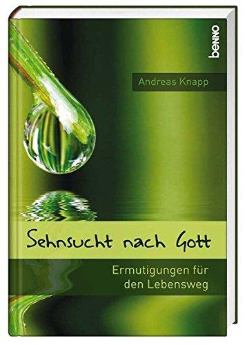 Sehnsucht nach Gott: Ermutigungen fur den Lebensweg: Andreas Knapp