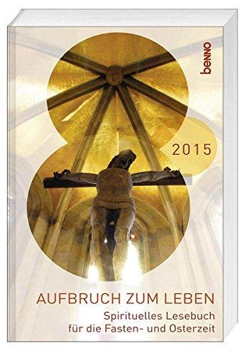 9783746242323: Aufbruch zum Leben 2015: Spirituelles Lesebuch f�r die Fasten- und Osterzeit