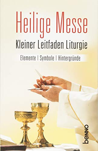 9783746249391: Heilige Messe: Kleiner Leitfaden Liturgie, Elemente, Symbole, Hintergründe