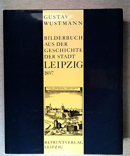 Bilderbuch aus der Geschichte der Stadt Leipzig für alt und jung (Reprint der Originalausgabe von ...