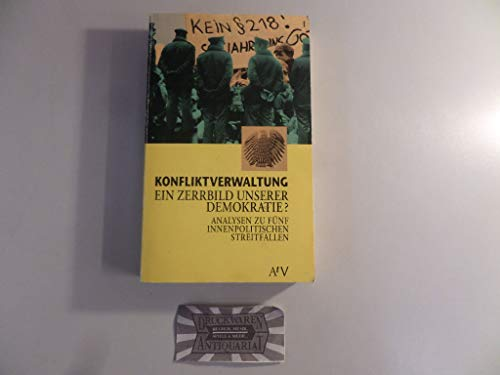 9783746601441: Konfliktverwaltung, ein Zerrbild unserer Demokratie?: Analysen zu fünf innenpolitischen Streitfällen (AtV Dokument und Essay) (German Edition)