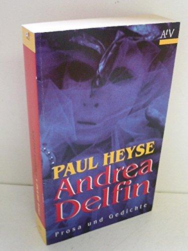 Andrea Delfin. Prosa und Gedichte: Paul Heyse