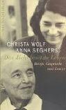 Das dicht besetzte Leben; Briefe, Gespräche und Essays - Wolf, Christa; Anna Seghers und Angela(Hrsg.) Drescher
