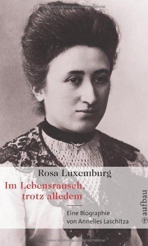 Im Lebensrausch, trotz alledem - Rosa Luxemburg : eine Biographie - Laschitza, Annelies