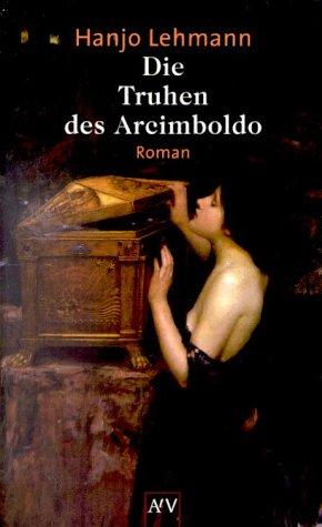 9783746617282: Die Truhen des Arcimboldo. Nach den Tagebüchern des Heinrich Wilhelm Lehmann. Roman