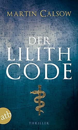 Der Lilith Code: Thriller: Calsow, Martin