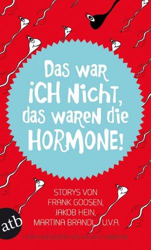 9783746628073: Das war ich nicht, das waren die Hormone!: Storys von Frank Goosen, Jakob Hein, Martina Brandl u. v. a.