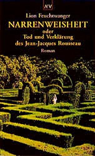 9783746650296: Narrenweisheit oder Tod und Verklärung des Jean-Jacques Rousseau.