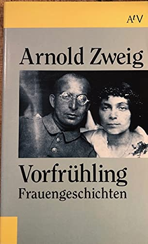 Vorfrühling. Frauengeschichten: Arnold Zweig