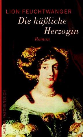 Die häßliche Herzogin.: Feuchtwanger, Lion