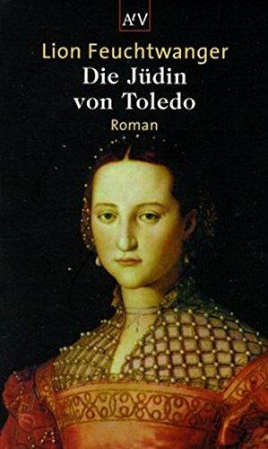 Die Jüdin von Toledo. Roman. Mit einem Nachwort des Autors von 1955. Mit einer Nachbemerkung ...