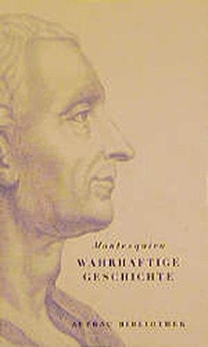 Wahrhaftige Geschichte / Aus dem Französischen und: Montesquieu: