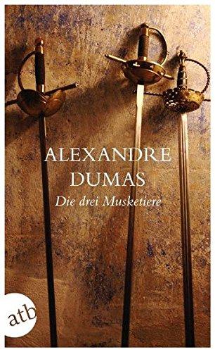 Die drei Musketiere : Roman. Alexandre Dumas.: Dumas, Alexandre und