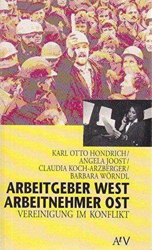 Arbeitgeber West, Arbeitnehmer Ost : Vereinigung im Konflikt (SIGNIERTES EXEMPLAR) - Hondrich, Karl otto, Angela Joost und Claudia Koch-Wörndl