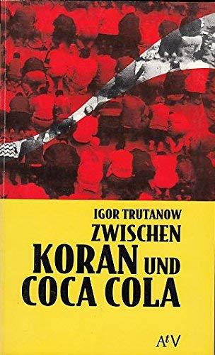 Zwischen Koran und Coca Cola. - Igor' V. Trutanov