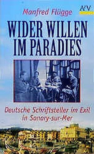 9783746680248: Wider Willen im Paradies: Deutsche Schriftsteller im Exil in Sanary-sur-Mer