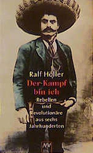 9783746680545: Der Kampf bin ich. Rebellen und Revolutionäre aus sechs Jahrhunderten