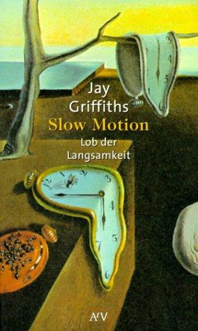 Slow Motion. Lob der Langsamkeit.: Griffiths, Jay