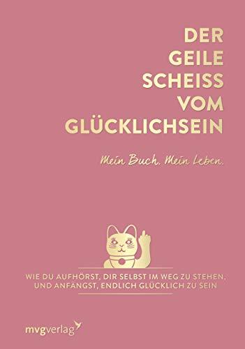 9783747401910: Der geile Scheiß vom Glücklichsein - Mein Buch. Mein Leben.: Wie du aufhörst, dir selbst im Weg zu stehen, und anfängst, endlich glücklich zu sein