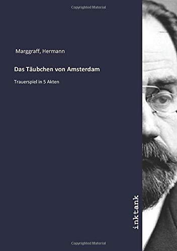 Das Täubchen von Amsterdam : Trauerspiel in 5 Akten - Hermann Marggraff
